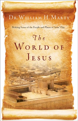 The World of Jesus: Making Sense of the People and Places of Jesus' Day by Dr. William H. Marty ebook deal