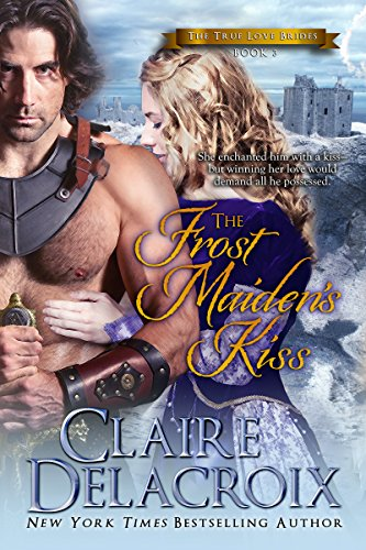 Claire Delacroix - The Frost Maiden's Kiss (The True Love Brides Book 3)