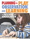Planning for Play, Observation, and Learning in Preschool and Kindergarten