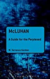 McLuhan: A Guide for the Perplexed (Guides for the Perplexed)