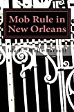 img - for Mob Rule in New Orleans book / textbook / text book