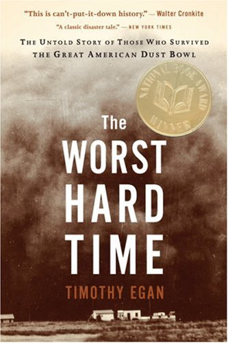 The Worst Hard Time: The Untold Story of Those Who Survived the Great American Dust Bowl, Timothy Egan