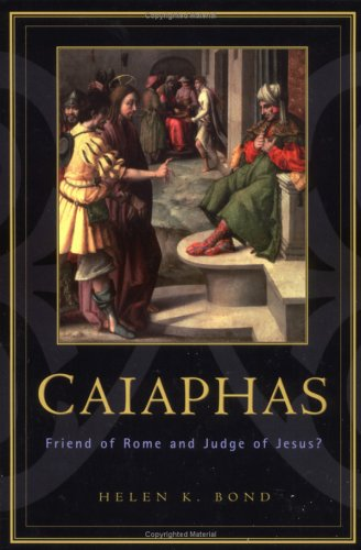 Caiaphas: Friend of Rome and Judge of Jesus?, HELEN K. BOND