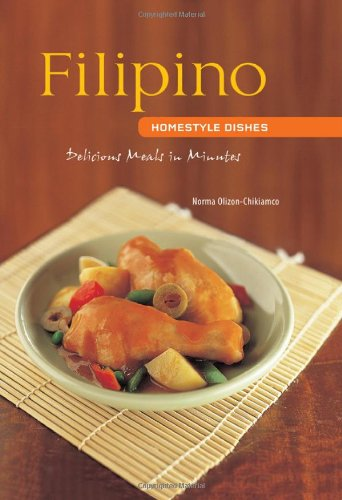 Filipino Homestyle Dishes: Delicious Meals in Minutes by Norma Olizon-Chikiamco