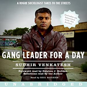 Gang Leader for a Day: A Rogue Sociologist Takes to the Streets | [Sudhir Venkatesh]