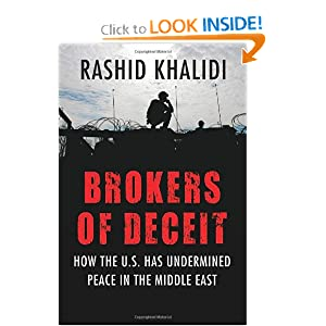 Brokers of Deceit How the U.S. Has Undermined Peace in the Middle East - Rashid Khalidi