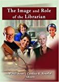 The Image and Role of the Librarian (Reference Librarian)