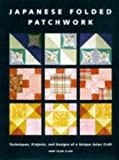 Japanese Folded Patchwork: Techniques, Projects and Designs of a Unique Oriental Craft Mary Clare Clark