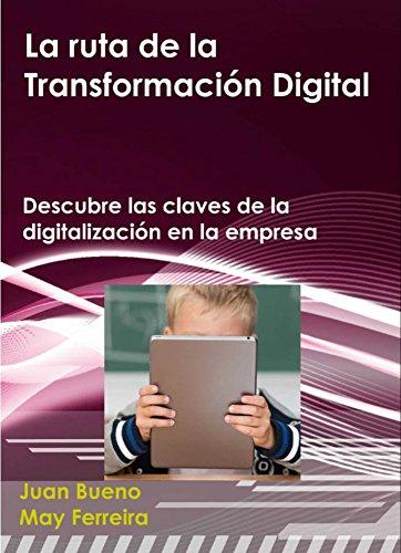 La ruta de la transformación digital: Descubre las claves para la digitalización en la empresa