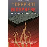 The Deep Hot Biosphere: The Myth of Fossil Fuelsby F. Dyson