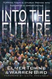 Into the Future: Turning Today's Church Trends Into Tomorrow's Opportunities (0800757254) by Towns, Elmer L.