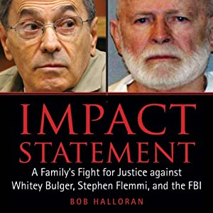 Impact Statement: A Family's Fight for Justice Against Whitey Bulger, Stephen Flemmi, and the FBI | [Bob Halloran]