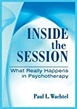 img - for Inside the Session: What Really Happens in Psychotherapy book / textbook / text book
