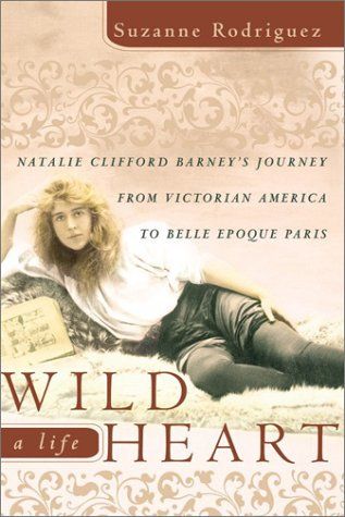 Wild Heart  a Life Natalie Clifford Barney's Journey from Victorian America to the Literary Salons of Paris