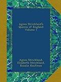 Agnes Stricklands Queens of England Volume 1