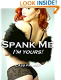 SPANK ME, I'M YOURS! Seven Hot Bottom Stories