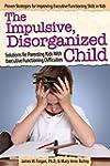 The Impulsive, Disorganized Child: So...