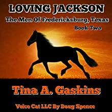 Loving Jackson: Men of Fredericksburg Texas, Book 2 Audiobook by Tina Gaskins Narrated by  Voice Cat LLC by Doug Spence