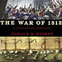 The War of 1812: A Forgotten Conflict, Bicentennial Edition (       UNABRIDGED) by Donald R Hickey Narrated by Douglas R. Pratt