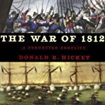 The War of 1812: A Forgotten Conflict, Bicentennial Edition | Donald R Hickey