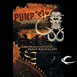 Pump Six and Other Stories | Paolo Bacigalupi