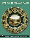 img - for Hand Painted Porcelain Plates: Nineteenth Century to the Present (A Schiffer Book for Collectors) book / textbook / text book