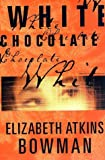 img - for By Elizabeth Atkins Bowman White Chocolate (1st First Edition) [Hardcover] book / textbook / text book