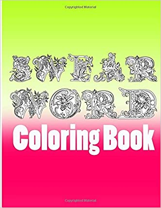 Swear word coloring book: Swearing Coloring Books for Adults Relaxation Featuring Insults, Swear and Curse words (Sweary coloring book) (Volume 1)