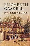 Elizabeth Gaskell: The Early Years (0719082420) by Chapple, John