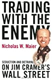 Trading With the Enemy: Seduction and Betrayal on Jim Cramer's Wall Street by Nicholas W. Maier (2002) Hardcover