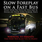 Slow Foreplay on a Fast Bus: What Your Pre-teens and Teens May Be Doing on Those Long School Trips | Will Bevis