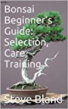 Bonsai Beginners Guide: Selection, Care, Training