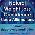 Natural Weight Loss Confidence Sleep Affirmations: 8 Hour Sleep Cycle Meditation Rede von Joel Thielke, Catherine Perry Gesprochen von: Catherine Perry