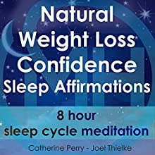 Natural Weight Loss Confidence Sleep Affirmations: 8 Hour Sleep Cycle Meditation Discours Auteur(s) : Joel Thielke, Catherine Perry Narrateur(s) : Catherine Perry