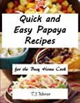 Quick And Easy Papaya Recipes: For Th...