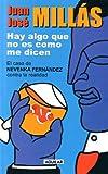 Hay Algo Que No Es Como Me Dicen: El Caso de Nevenka Fernandez Contra La Realidad (Spanish Edition) (840309471X) by Millas, Juan Jose