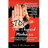 Stop the Thyroid Madness: A Patient Revolution Against Decades of Inferior Treatment ~ Janie A. Bowthorpe
