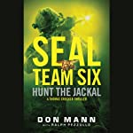SEAL Team Six: Hunt the Jackal | Don Mann,Ralph Pezzullo