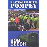 Playing Up with Pompey: The Story of the Portsmouth 6.57 Crewby Bob Beech