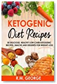 Ketogenic Diet Recipes: 50 Delicious, Healthy Low Carb Ketogenic Recipes, Snacks and Desserts for Weight Loss