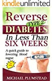 Reverse Type 2 Diabetes in Less Than Six Weeks