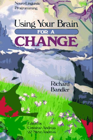 Using Your Brain--For a Change: Neuro-Linguistic Programming, Richard Bandler