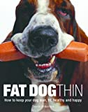 Fat Dog Thin: How to Keep Your Dog Lean, Fit, Healthy and Happy (0600616541) by Alderton, David