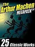 The Arthur Machen MEGAPACK TM: 25 Classic Works