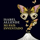 Mi país inventado [My Invented Country] Audiobook by Isabel Allende Narrated by Javiera Gazitua