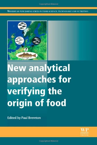 New Analytical Approaches For Verifying The Origin Of Food (Woodhead Publishing Series In Food Science, Technology And Nutrition)