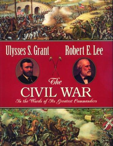 The Civil War: In the Words of Its Greatest Commanders : Personal Memoirs of U.S. Grant : Memoirs of Robert E. Lee