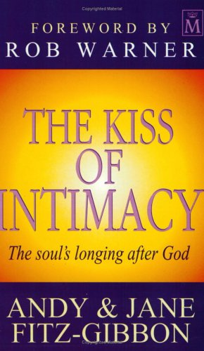 The Kiss Of Intimacy: The Soul'S Longing After God