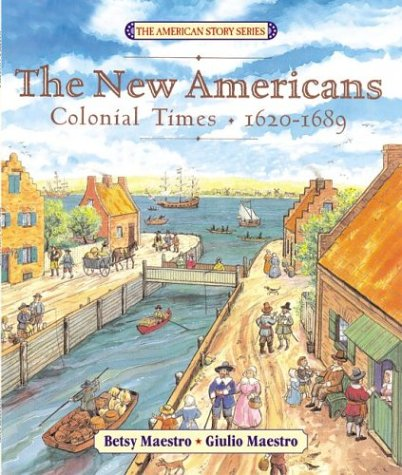 The New Americans: Colonial Times: 1620-1689 (The American Story), Betsy Maestro
