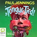 Tongue-Tied (       UNABRIDGED) by Paul Jennings Narrated by Stig Wemyss